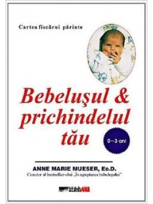 Bebelusul & prichindelul tau (0-3 ani)