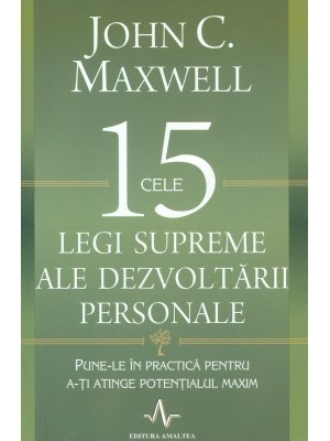 Cele 15 legi supreme ale dezvoltarii personale. Punele in practica pentru ati atinge potentialul maxim