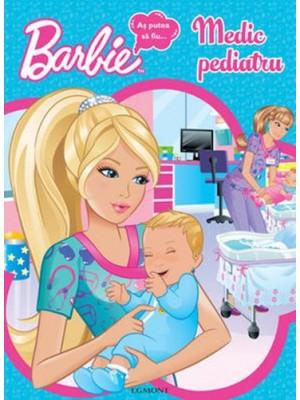 Barbie-as putea sa fiu…medic pediatru